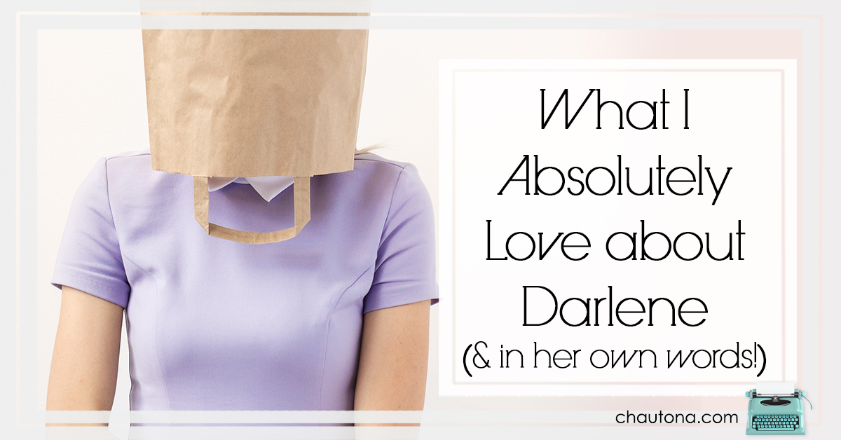What I Absolutely Love about Darlene (& in her own words!)
