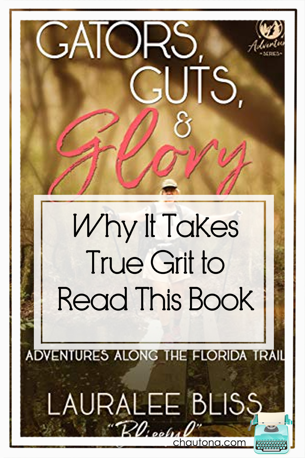 Gators, Guts, and Glory Why It Takes True Grit to Read This Book