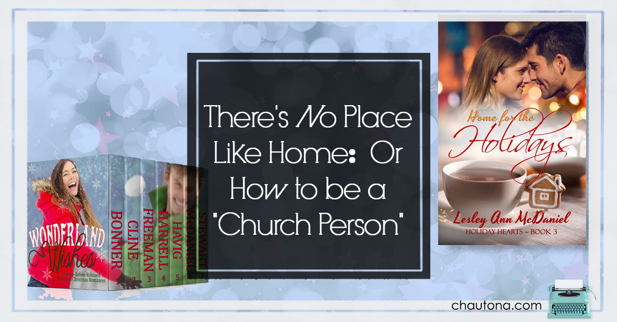 "There's No Place Like Home: Or How to be a ""Church Person"""