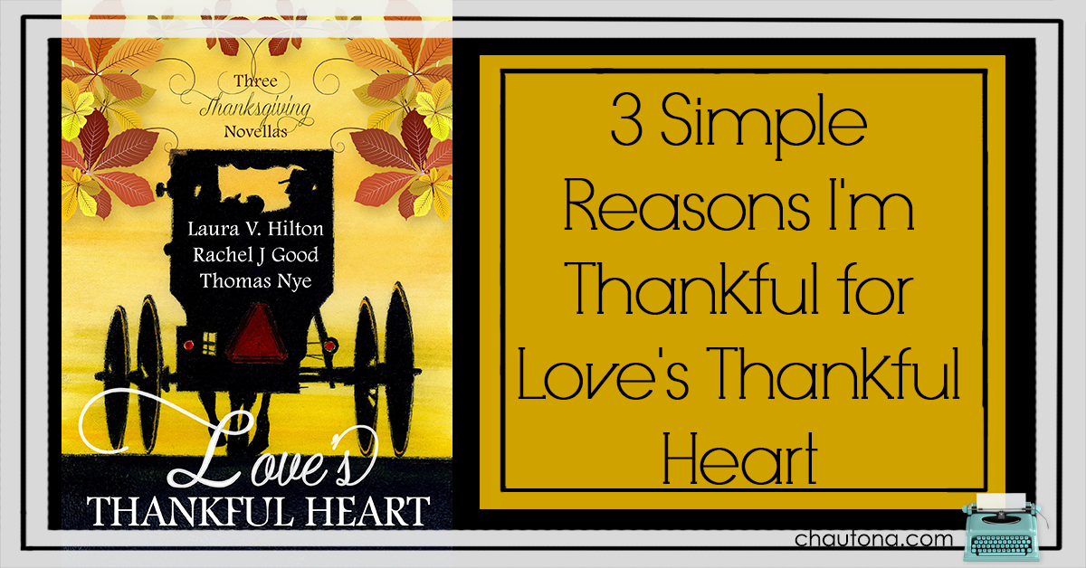 3 Simple Reasons I'm Thankful for Love's Thankful Heart