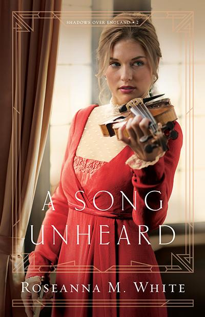 A Song Unheard - Shadows over England - Roseanna M. White