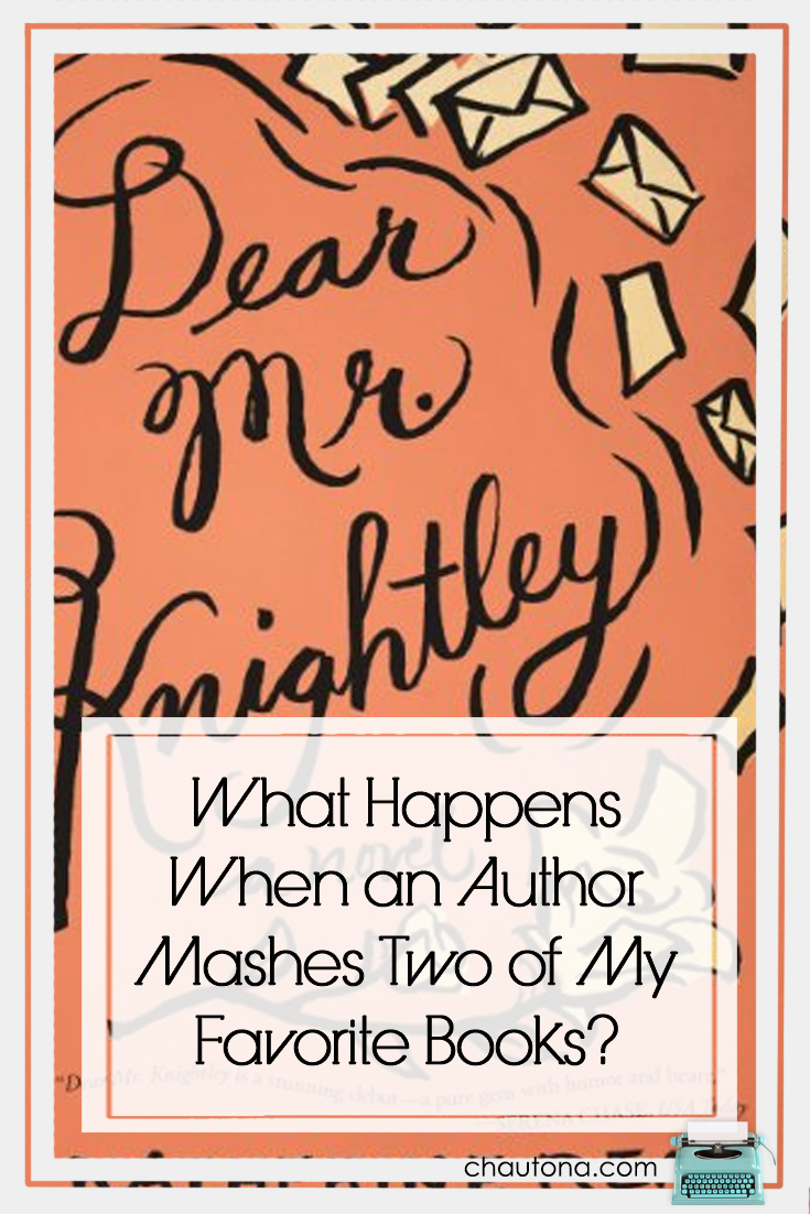 Dear Mr. Knightley -What Happens When an Author Mashes Two of My Favorite Books?