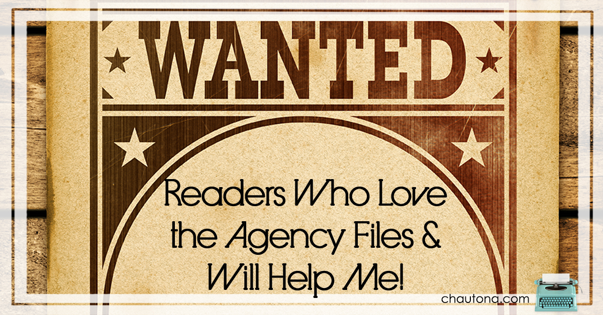Wanted: Readers Who Love the Agency Files & Will Help Me!