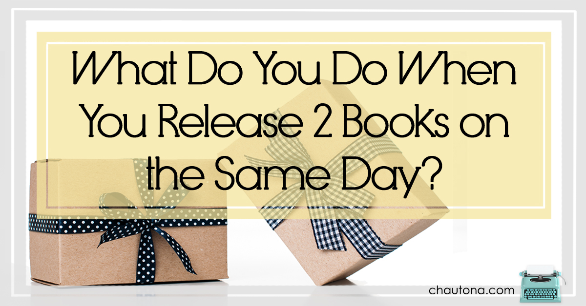 What Do You Do When You Release 2 Books on the Same Day?