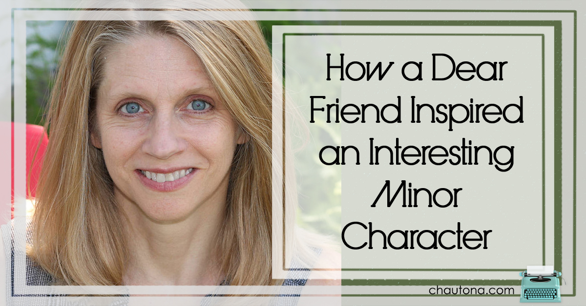 How a Dear Friend Inspired an Interesting Minor Character