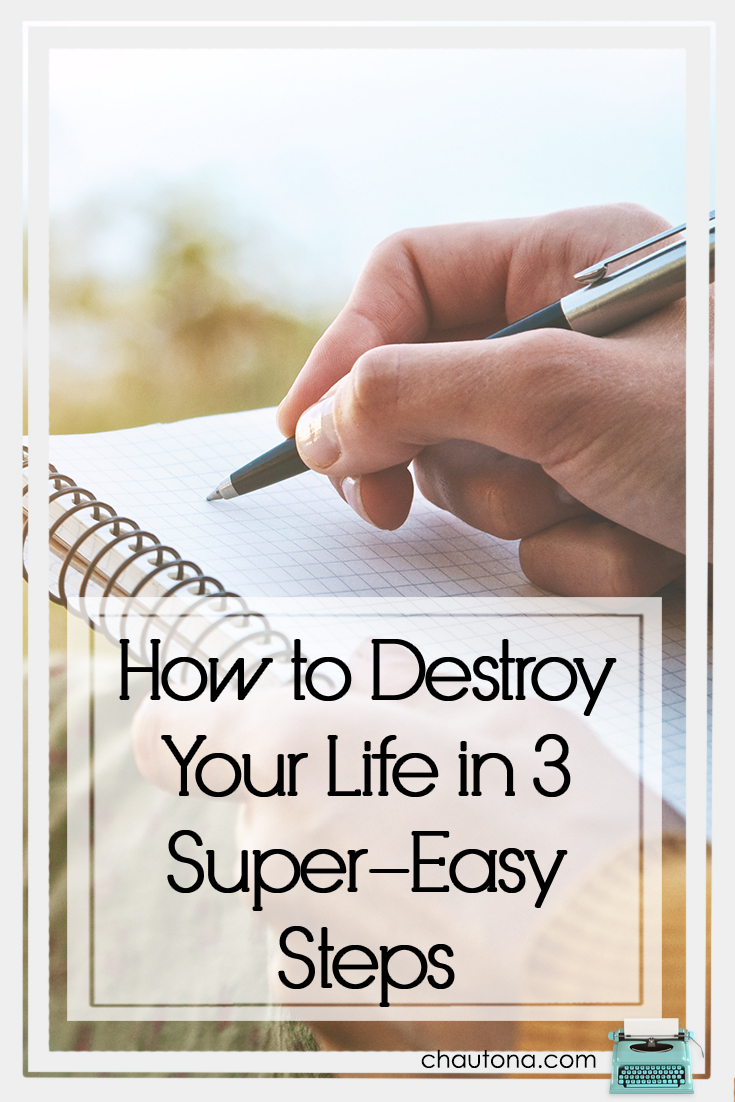 How to Destroy Your Life in 3 Super-Easy Steps
