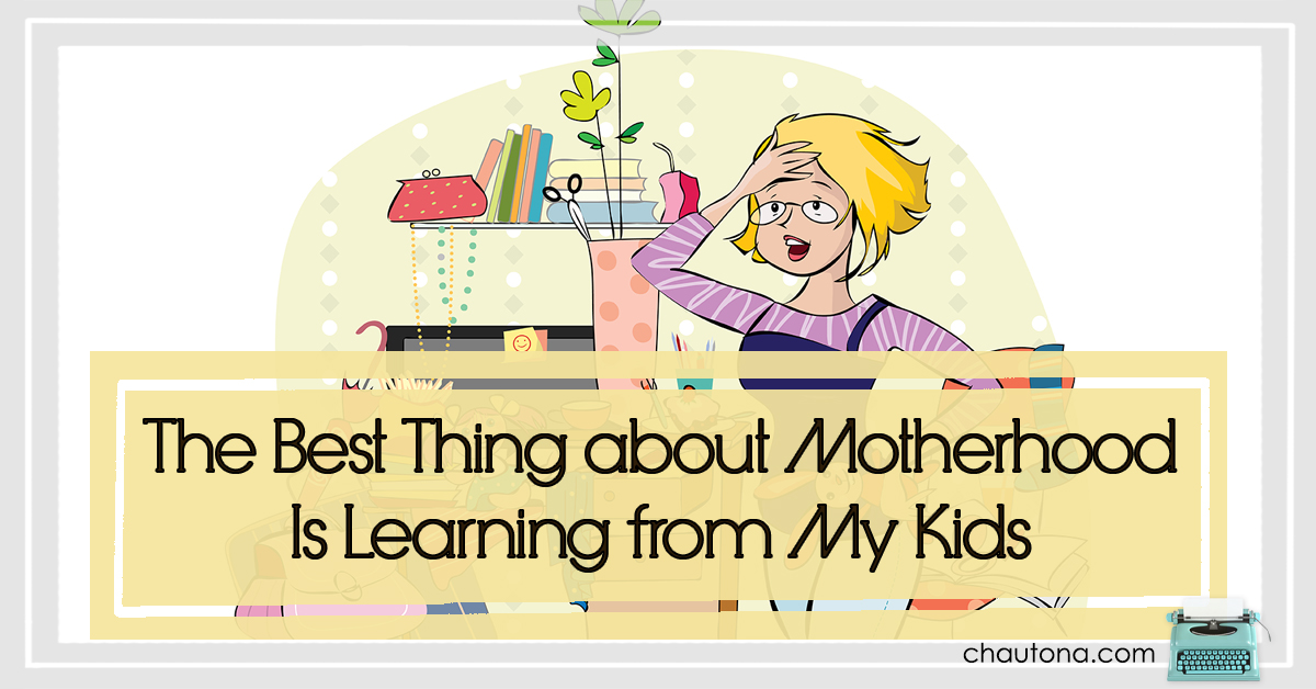 The Best Thing about Motherhood Is Learning from My Kids