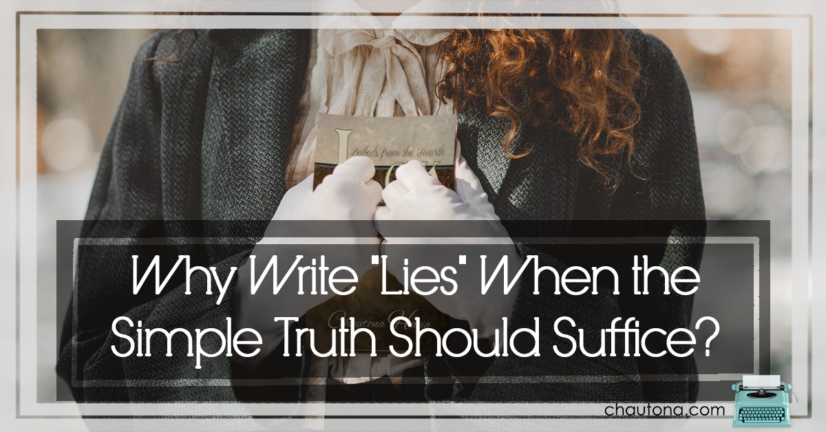 "Why Write ""Lies"" When the Simple Truth Should Suffice?"