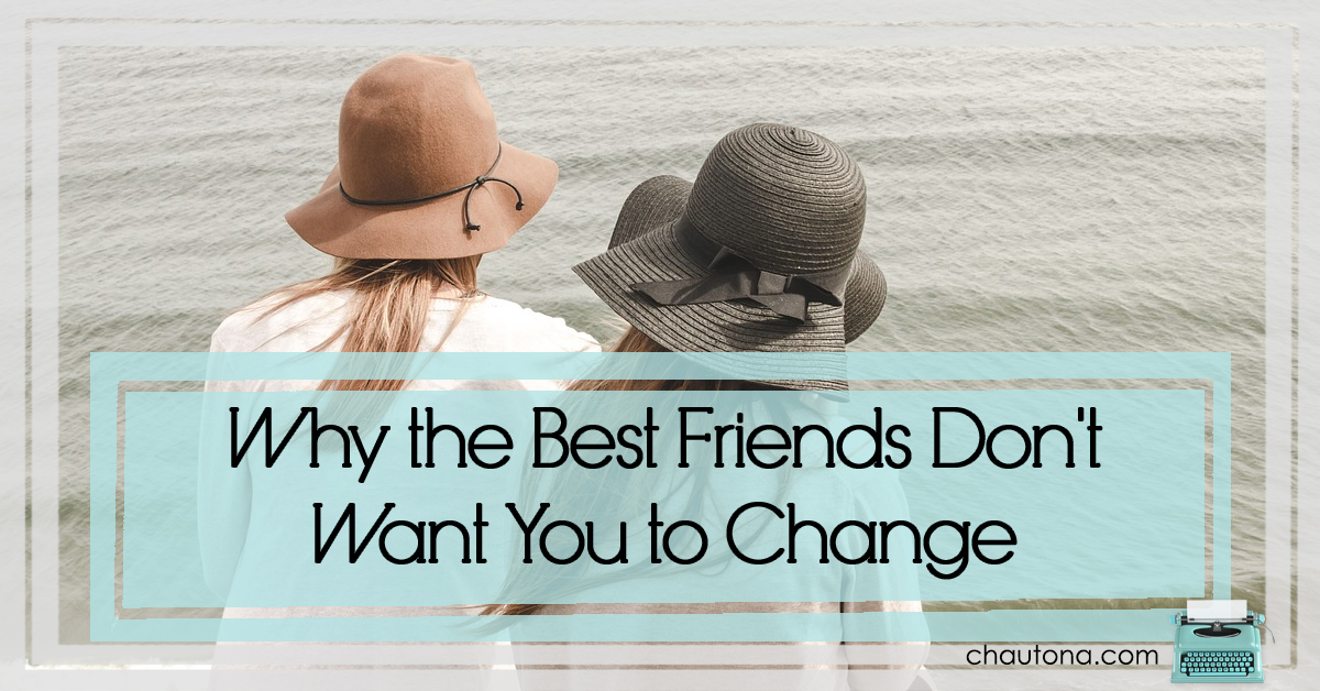 Why the Best Friends Don't Want You to Change