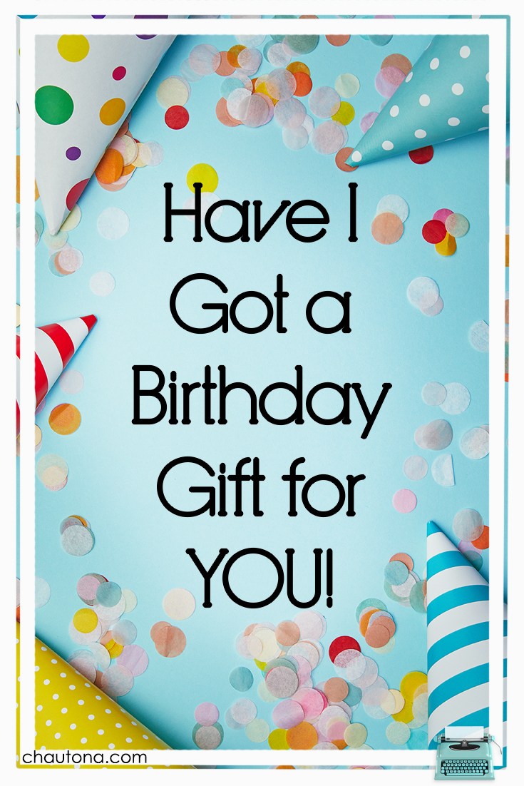 Have I Got a Birthday Gift for YOU!
