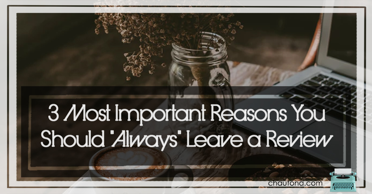 "3 Most Important Reasons You Should ""Always"" Leave a Review"