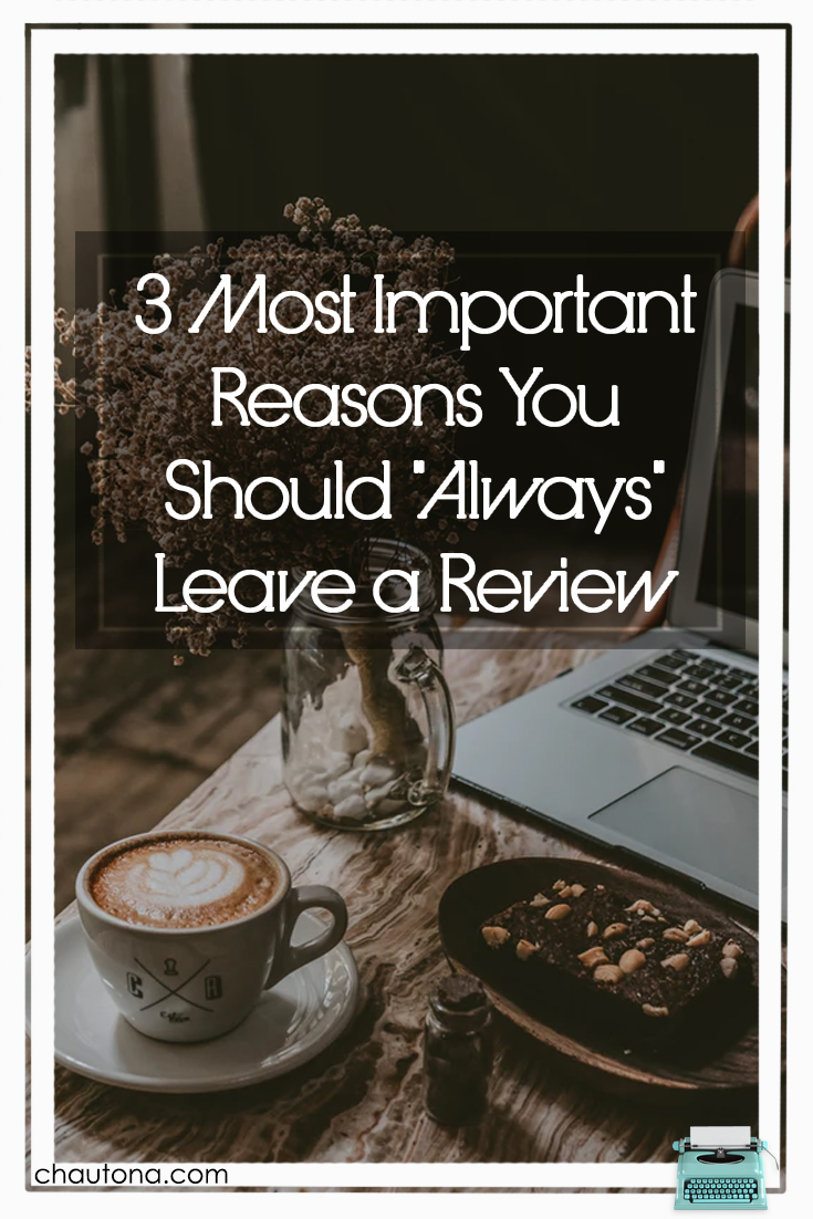 """3 Most Important Reasons You Should """"Always"""" Leave a Review"""