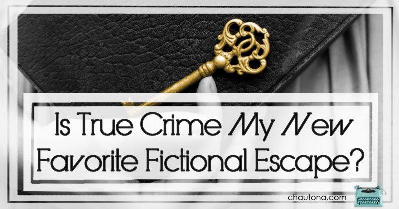 Is True Crime My New Favorite Fictional Escape?