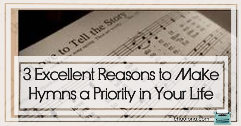 3 Excellent Reasons to Make Hymns a Priority in Your Life