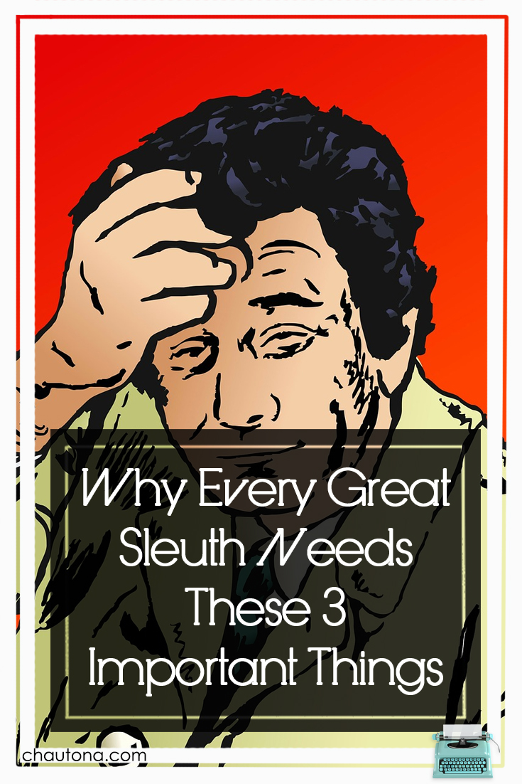Sleuths all have their own methods for doing their thing. Sherlock, Columbo, Madeline... but every great sleuth needs these three important things. via @chautonahavig