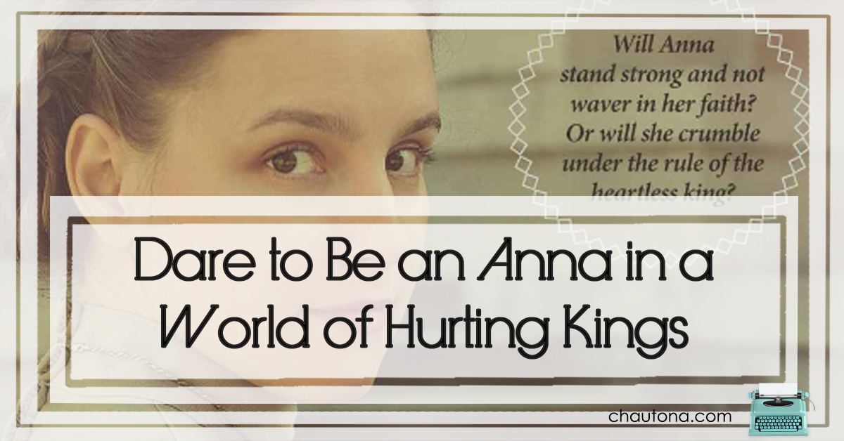 Dare to Be an Anna in a World of Hurting Kings
