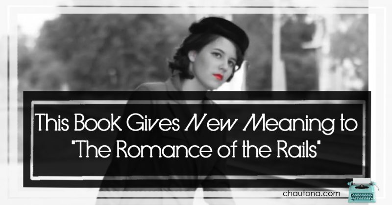 """This Book Gives New Meaning to """"The Romance of the Rails"""" Just a Train Ride Review"""