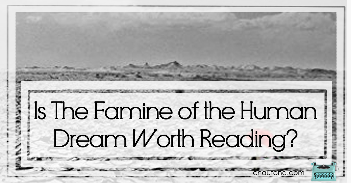 Is The Famine of the Human Dream Worth Reading?
