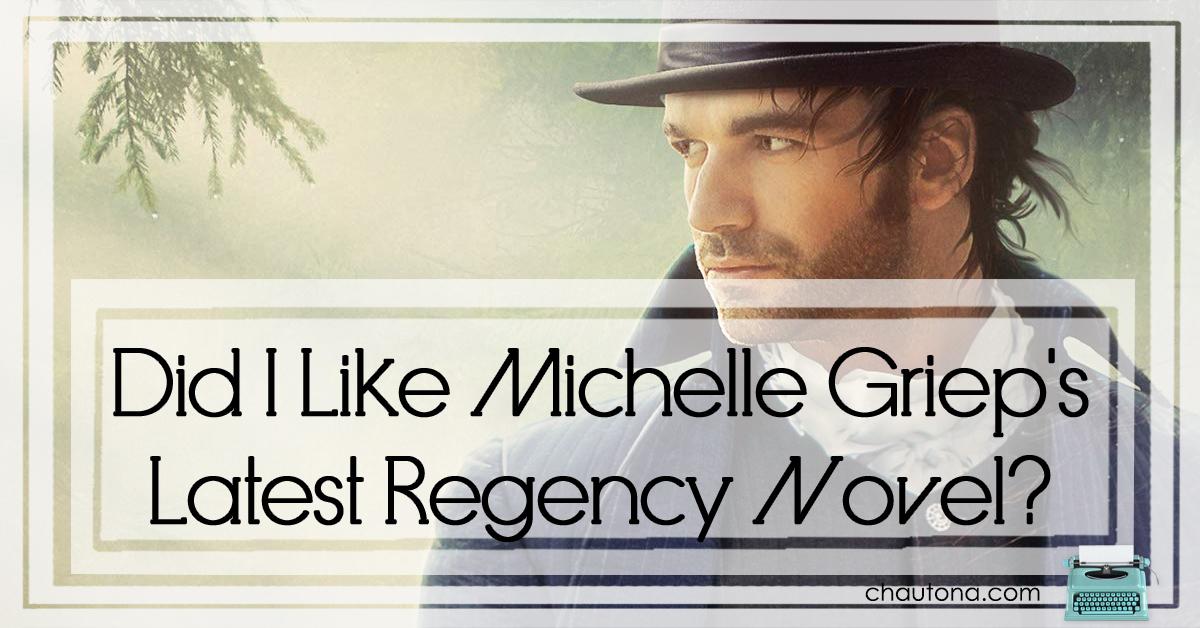 Did I Like Michelle Griep's Latest Regency Novel?
