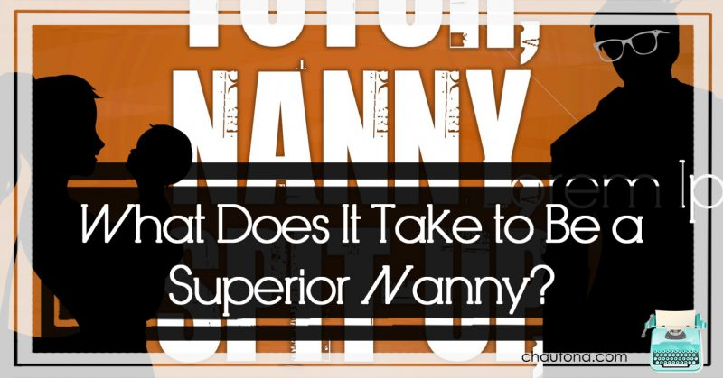 What Does It Take to Be a Superior Nanny?