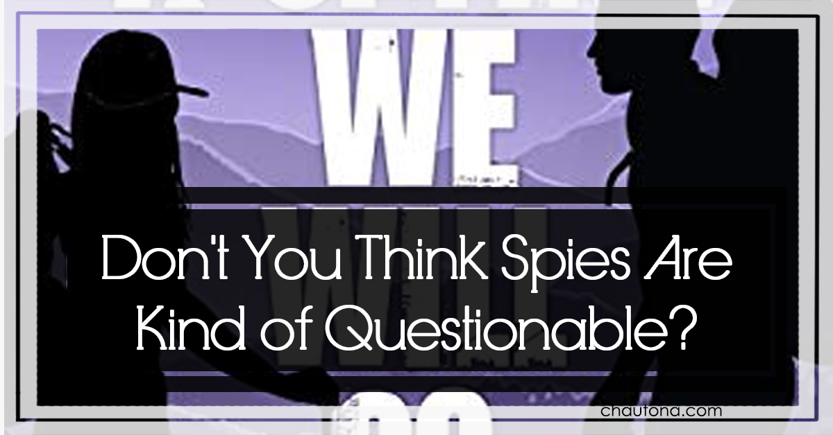 Don't You Think Spies Are Kind of Questionable?