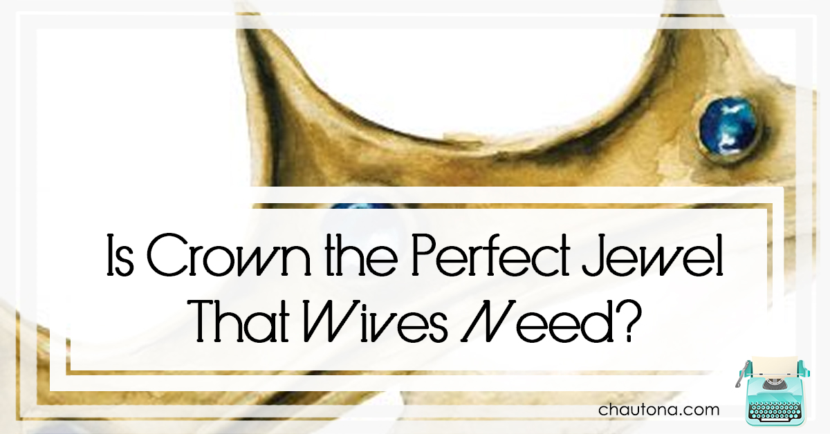 Is Crown the Perfect Jewel That Wives Need?