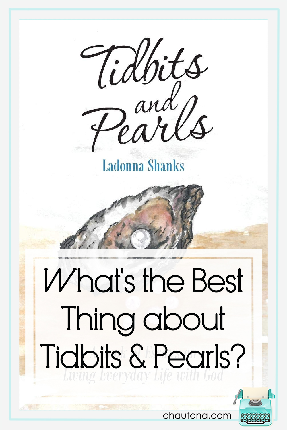 Tidbits and Pearls is a little bit of grandma's wisdom stirred in with a lot of life experience and filtered through the lens of God's Word. via @chautonahavig