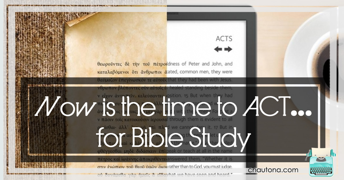 Now is the time to ACT… for Bible Study