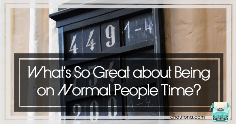 What's So Great about Being on Normal People Time?