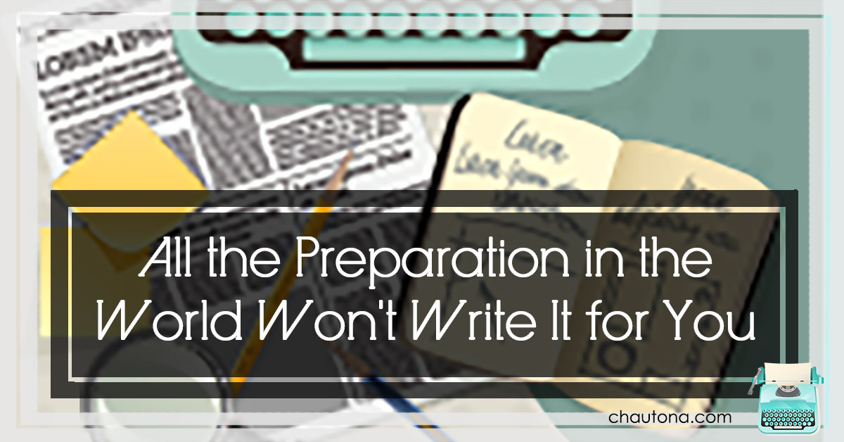 All the Preparation in the World Won't Write It for You