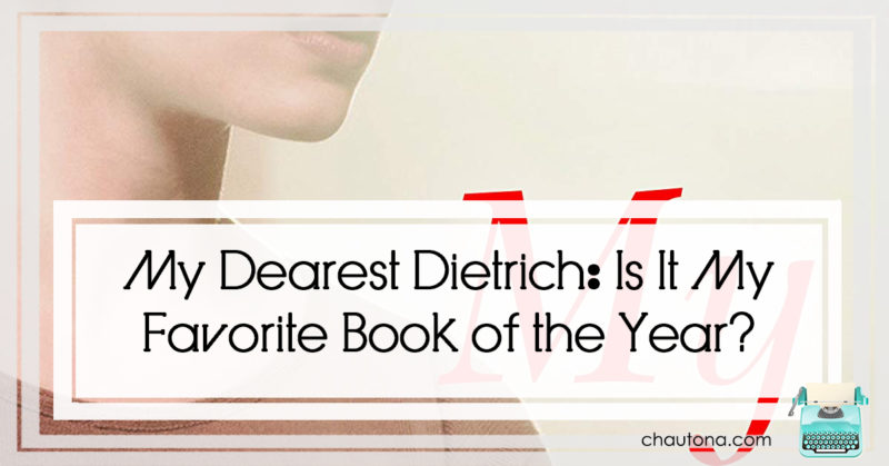 My Dearest Dietrich: Is It My Favorite Book of the Year?