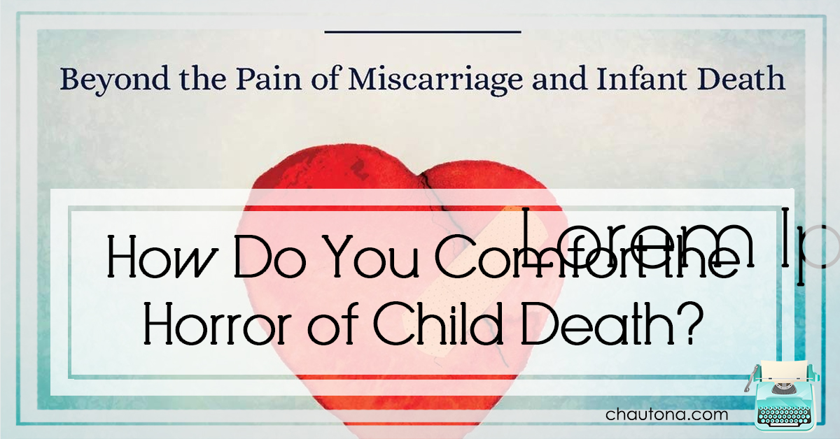 How Do You Comfort the Horror of Child Death?