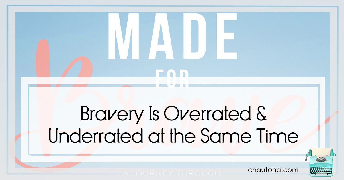 Bravery Is Overrated & Underrated at the Same Time