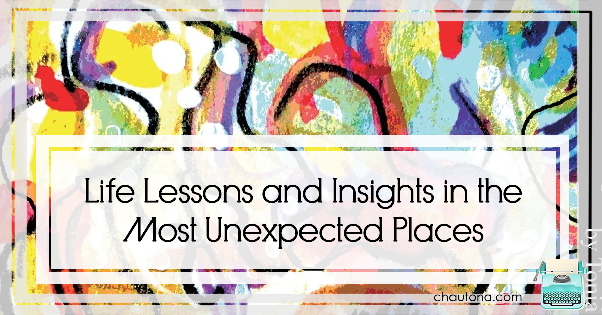 Life Lessons and Insights in the Most Unexpected Places