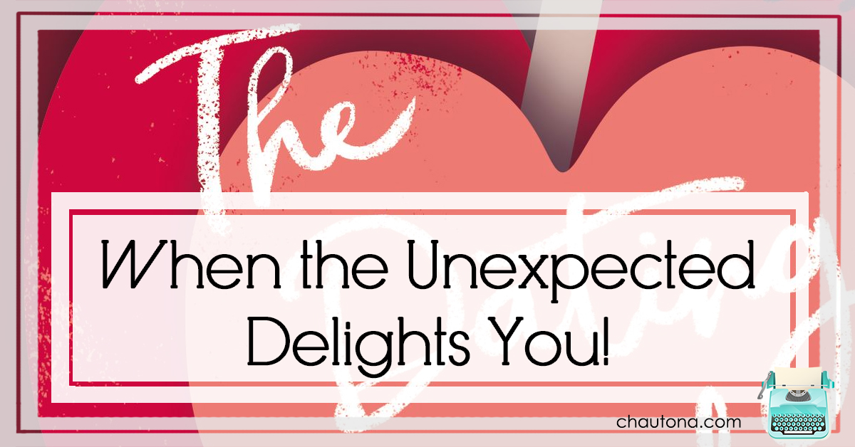 When the Unexpected Delights You!