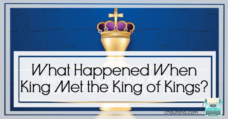 What Happened when King met the King of Kings