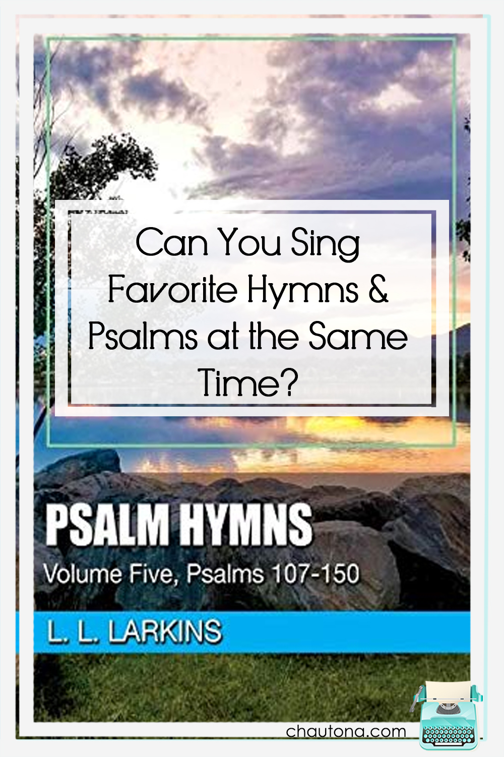 Can you Sing Favorite hymns and psalms at the same time? via @chautonahavig