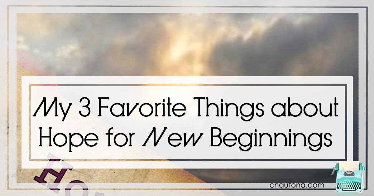 My 3 Favorite Things about Hope for New Beginnings