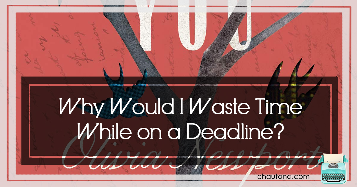 Why Would I Waste Time While on a Deadline?