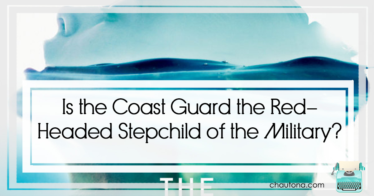 Is the Coast Guard the Red-Headed Stepchild of the Military?