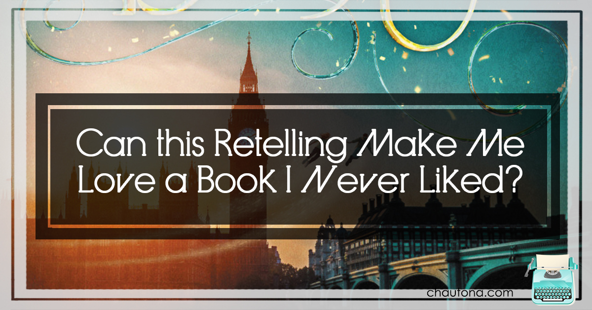 Can this Retelling Make Me Love a Book I Never Liked?