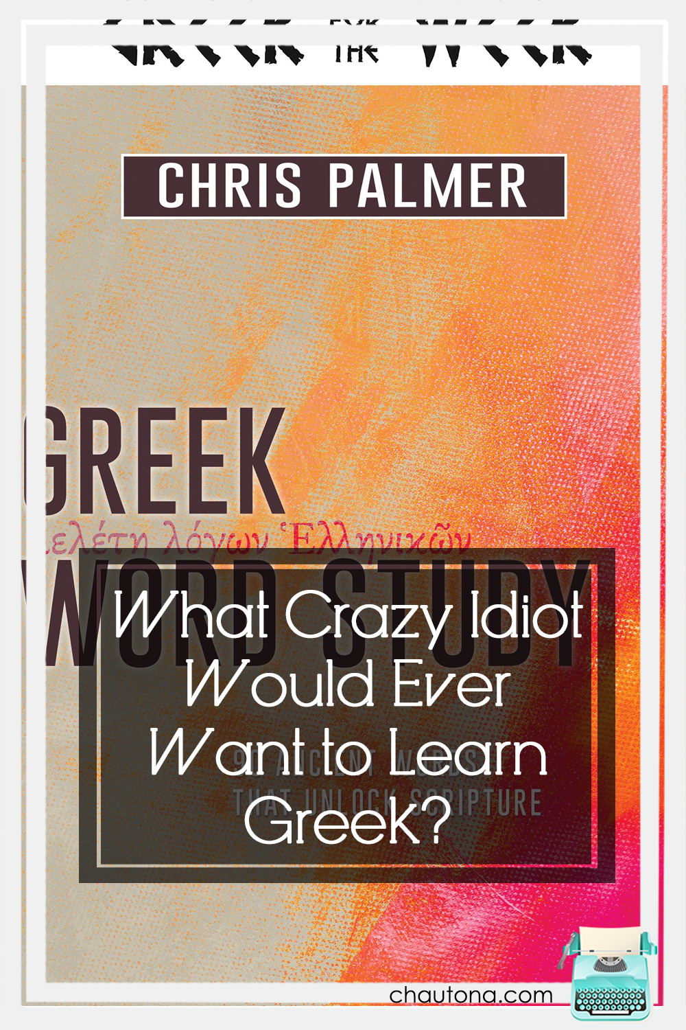 What can you expect from this book on Greek Word Study? Well, simple analogies, easy to understand definitions, and the stories behind words--that's what! via @chautonahavig