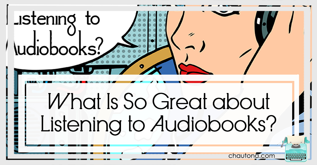 What Is So Great about Listening to Audiobooks?